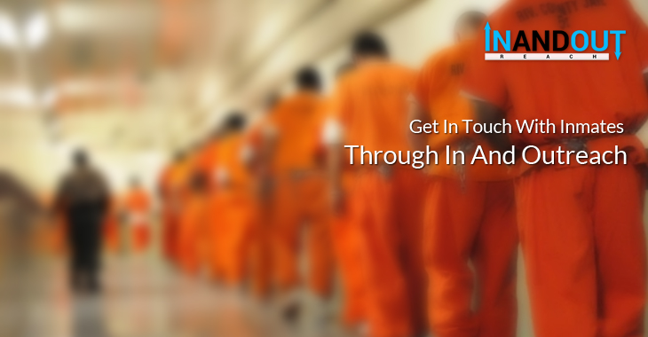 Get In Touch With Inmates Through In And Outreach