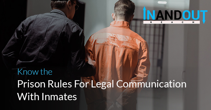 Know The Prison Rules For Legal Communication With Inmates